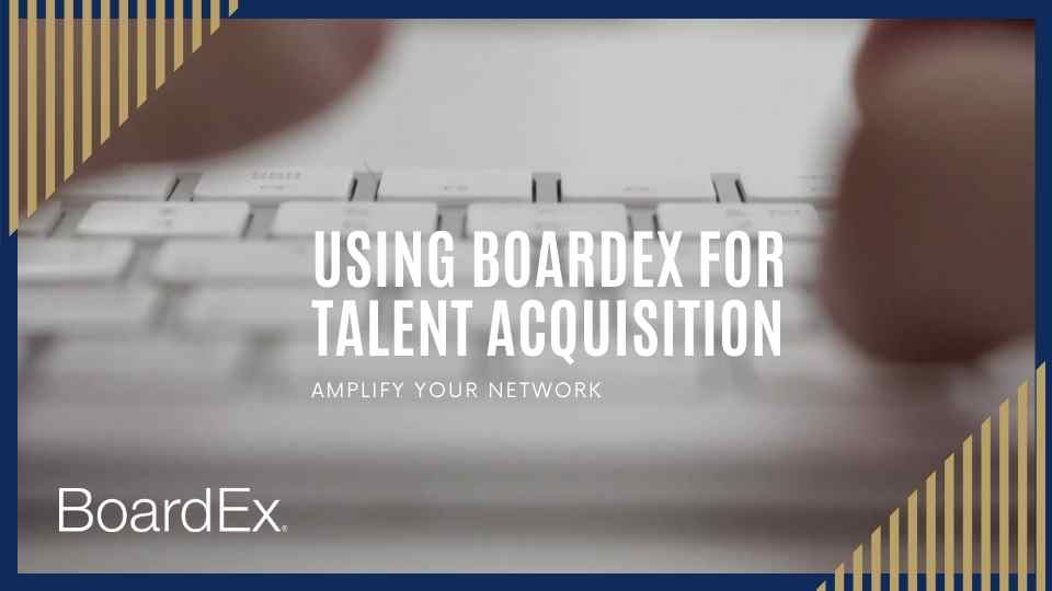 Using BoardEx For Talent Acquisition
